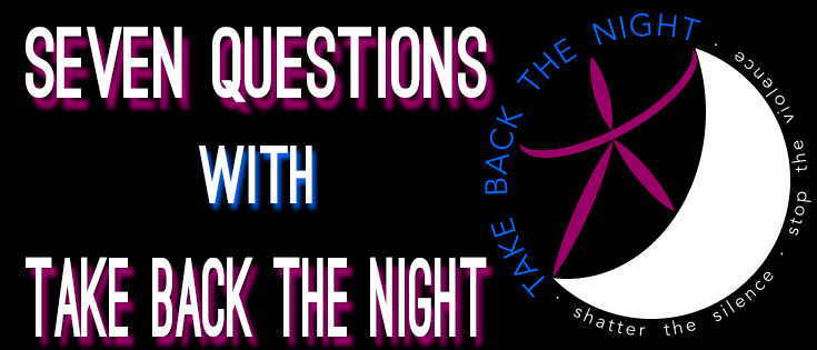 Seven questions with take back the night