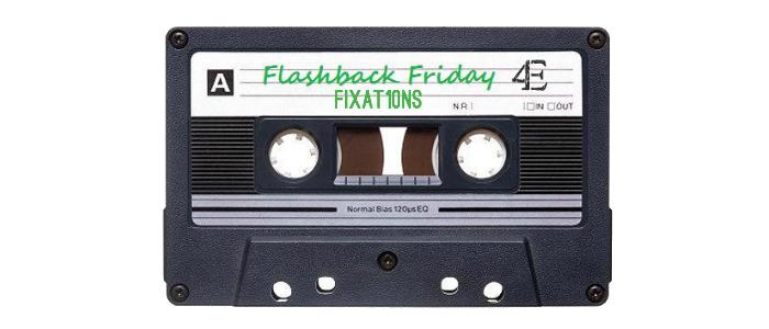 Flashback Friday Fixat10ns