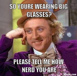 resized_creepy-willy-wonka-meme-generator-so-youre-wearing-big-glasses-please-tell-me-how-nerd-you-are-b90880