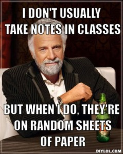 resized_the-most-interesting-man-in-the-world-meme-generator-i-don-t-usually-take-notes-in-classes-but-when-i-do-they-re-on-random-sheets-of-paper-a3bd39