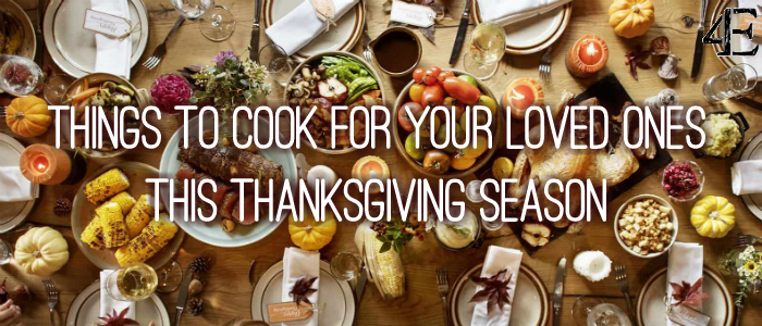 Things to Cook for Your Loved Ones This Thanksgiving Season